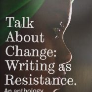 Talk About Change Writing as Resistance Anthology